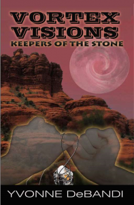 Yvonne DeBandi - Vortex Visions: Keepers of the Stones, Novel